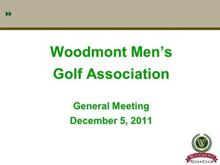 1 Woodmont Men's Golf Association General Meeting December 5, 2011.