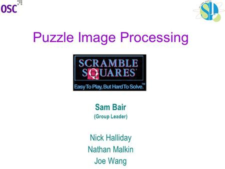 Puzzle Image Processing Sam Bair (Group Leader) Nick Halliday Nathan Malkin Joe Wang.
