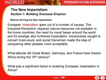 Motives Driving the New Imperialism European Imperialism grew out of a number of causes. The Industrial Revolution required natural resources not available.