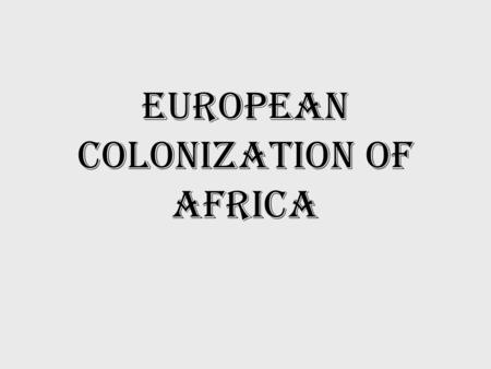 European Colonization of Africa. Why Africa? Stories of Africa's great wealth are spread throughout western Europe (trade) Missionaries and explorers.