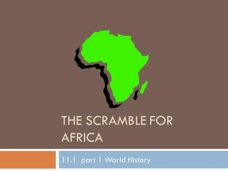 THE SCRAMBLE FOR AFRICA 11.1 part 1 World History.