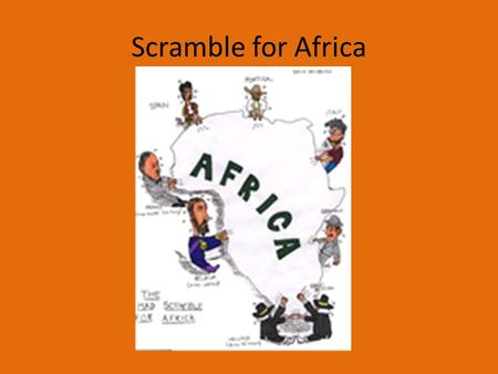 Scramble for Africa. Directions: Divide into groups of four. Once in your groups, assign each person a number from 1-4 based on when your birthday is.