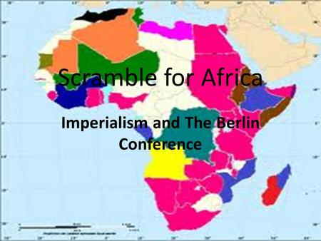 Scramble for Africa Imperialism and The Berlin Conference.