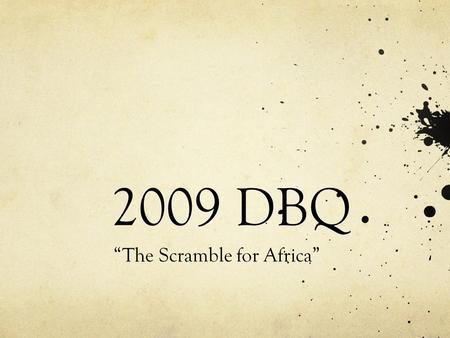 "2009 DBQ ""The Scramble for Africa"". Using the documents, analyze African actions and reactions in response to the European Scramble for Africa. Identify."