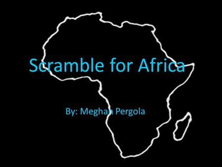 Scramble for Africa By: Meghan Pergola. Berlin Conference of 1884 Was held to claim land in Africa. Otto Von Bismarck.