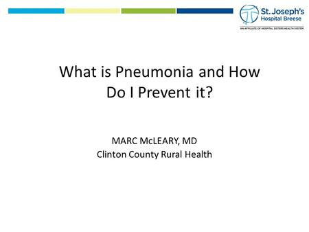 MARC McLEARY, MD Clinton County Rural Health What is Pneumonia and How Do I Prevent it?
