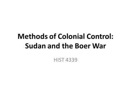 Methods of Colonial Control: Sudan and the Boer War HIST 4339.