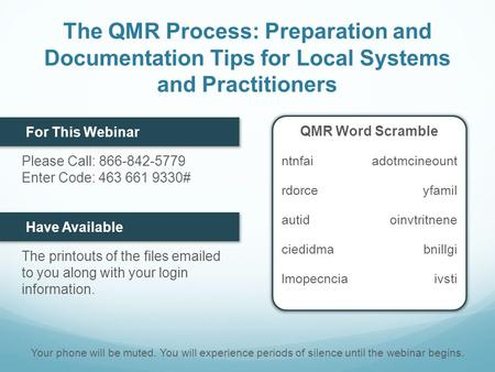 The QMR Process: Preparation and Documentation Tips for Local Systems and Practitioners For This Webinar Please Call: 866-842-5779 Enter Code: 463 661.