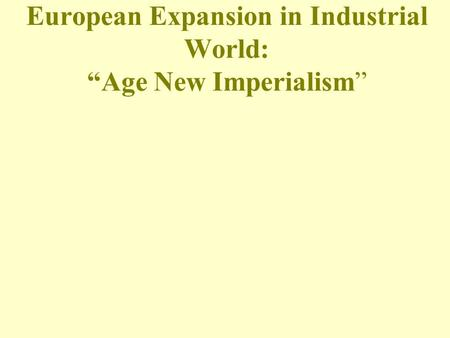 "European Expansion in Industrial World: ""Age New Imperialism"""