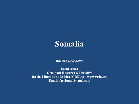 Somalia War and Geopolitics Farid Omar Group for Research & Initiative for the Liberation of Africa (GRILA)