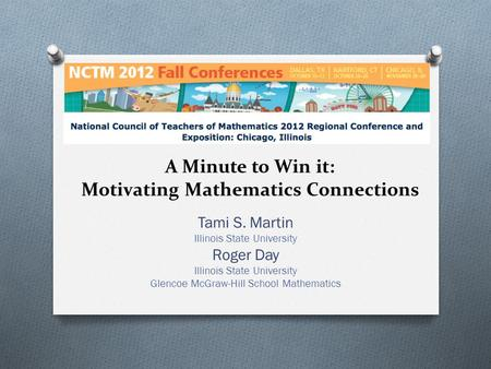 A Minute to Win it: Motivating Mathematics Connections Tami S. Martin Illinois State University Roger Day Illinois State University Glencoe McGraw-Hill.