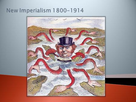 Imperialism – The process of establishing an empire.