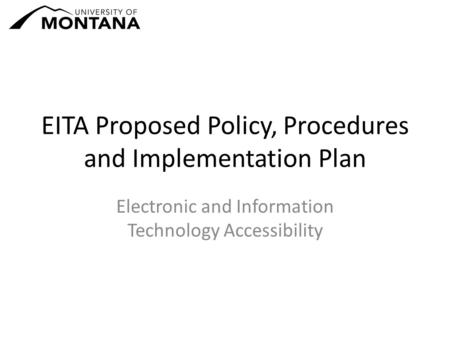 EITA Proposed Policy, Procedures and Implementation Plan Electronic and Information Technology Accessibility.