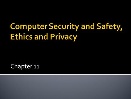Chapter 11. What is a computer security risk?  Any event or action that could cause a loss of or damage to computer hardware, software, data, information,
