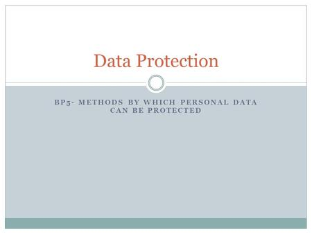 BP5- METHODS BY WHICH PERSONAL DATA CAN BE PROTECTED Data Protection.