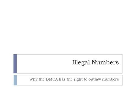 Illegal Numbers Why the DMCA has the right to outlaw numbers.