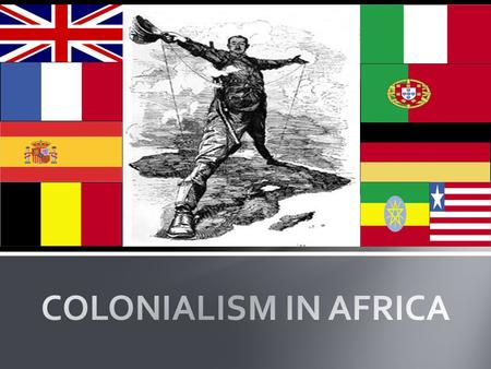 -Africa has been the target of colonial expansion from its earliest days. -Numerous countries from numerous parts of the world have tried to divide up.