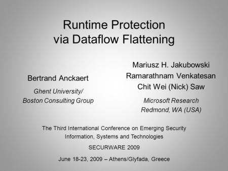 Runtime Protection via Dataflow Flattening Bertrand Anckaert Ghent University/ Boston Consulting Group The Third International Conference on Emerging Security.