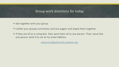 Group work directions for today  Get together with your group  Collect your groups summaries and one pagers and staple them together  If they are all.