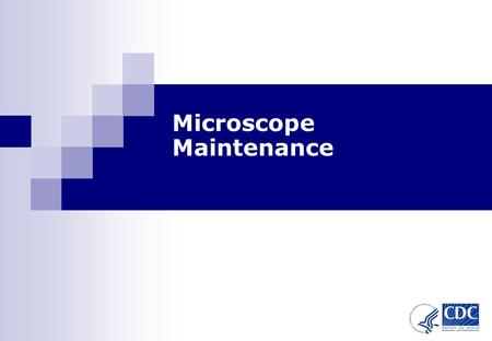 1 Microscope Maintenance. Microscope Maintenance-Module 3 2 Learning Objectives At the end of this module, you will be able to Store the microscope properly.