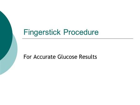 Fingerstick Procedure For Accurate Glucose Results.