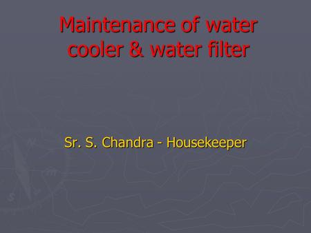 Maintenance of water cooler & water filter Sr. S. Chandra - Housekeeper.