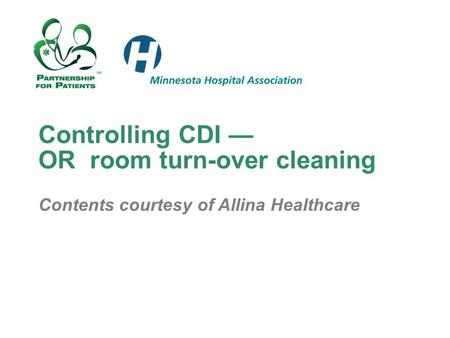 Controlling CDI — OR room turn-over cleaning Contents courtesy of Allina Healthcare.