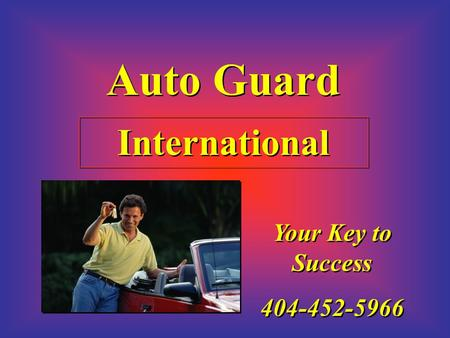 Auto Guard International Your Key to Success 404-452-5966 Your Key to Success 404-452-5966.