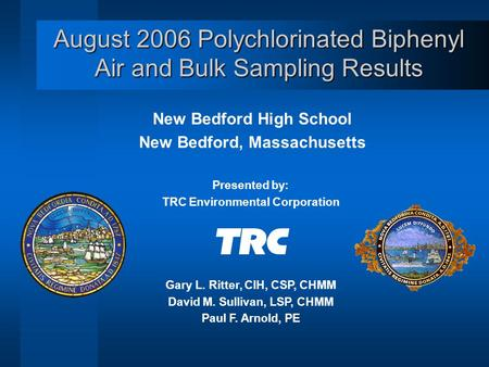 August 2006 Polychlorinated Biphenyl Air and Bulk Sampling Results New Bedford High School New Bedford, Massachusetts Presented by: TRC Environmental Corporation.