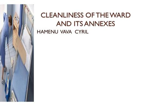 CLEANLINESS OF THE WARD AND ITS ANNEXES