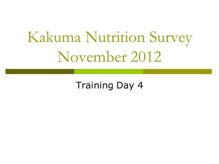 Kakuma Nutrition Survey November 2012 Training Day 4.