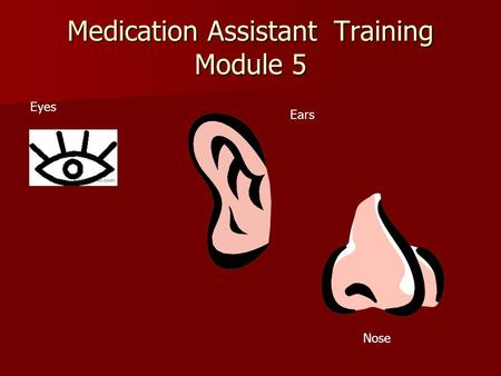 Medication Assistant Training Module 5 Eyes Ears Nose.