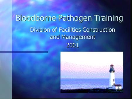 Bloodborne Pathogen Training Division of Facilities Construction and Management 2001.