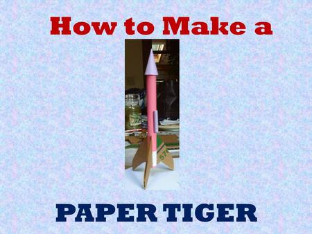 How to Make a PAPER TIGER. STEP 1: MAKE BODY TUBE 1. Use a spent engine to roll your body tube out of copier paper the short way 2. Test the size by sticking.