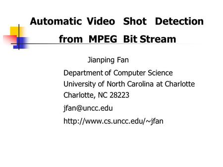 Automatic Video Shot Detection from MPEG Bit Stream Jianping Fan Department of Computer Science University of North Carolina at Charlotte Charlotte, NC.
