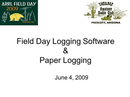 Field Day Logging Software & Paper Logging June 4, 2009.