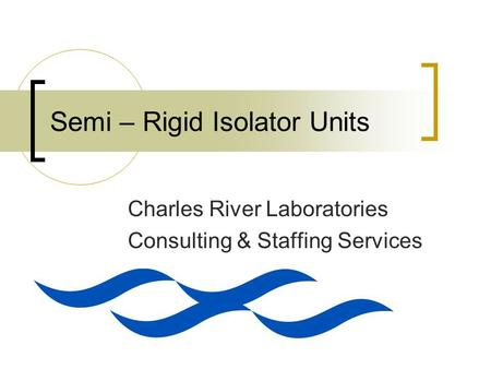 Semi – Rigid Isolator Units Charles River Laboratories Consulting & Staffing Services.