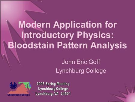 Modern Application for Introductory Physics: Bloodstain Pattern Analysis John Eric Goff Lynchburg College.