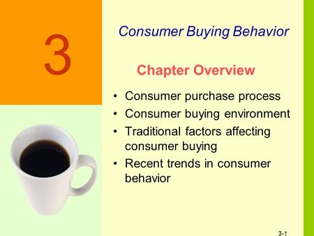 3-1 Chapter Overview Consumer purchase process Consumer buying environment Traditional factors affecting consumer buying Recent trends in consumer behavior.