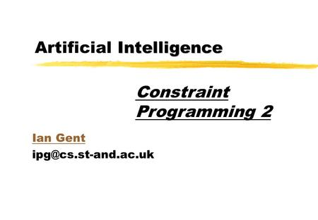 Intelligence Artificial Intelligence Ian Gent Constraint Programming 2.