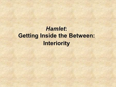 Hamlet: Getting Inside the Between: Interiority. Picking up where we left off: Why all the apparent emphases on transitions in Hamlet? Hamlet within literary.
