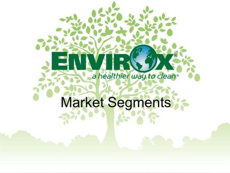 Market Segments. Selling to Education Specific Challenges Absenteeism Green cleaning mandates Health and safety for staff and students Indoor air quality.