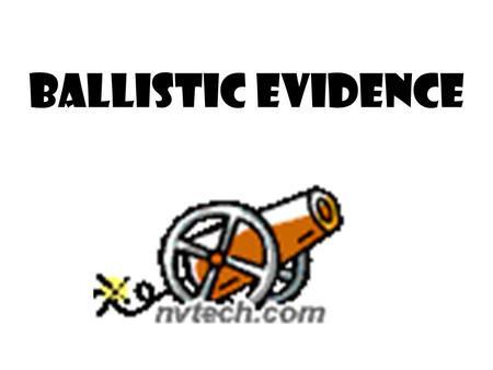 Ballistic Evidence. Ballistics Ballistics  the study of bullets and firearms Firearm  a weapon, such as a gun, capable of firing a projectile using.