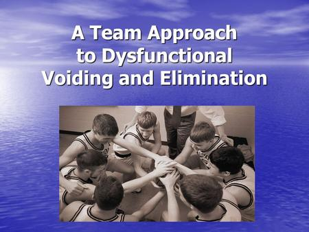 A Team Approach to Dysfunctional Voiding and Elimination.