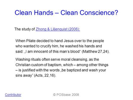 Clean Hands – Clean Conscience? The study of Zhong & Liljenquist (2006):Zhong & Liljenquist (2006): Contributor© POSbase 2008 When Pilate decided to hand.