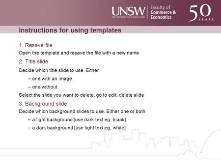 Instructions for using templates 1. Resave file Open the template and resave the file with a new name 2. Title slide Decide which title slide to use. Either.