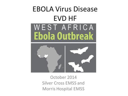 EBOLA Virus Disease EVD HF October 2014 Silver Cross EMSS and Morris Hospital EMSS.