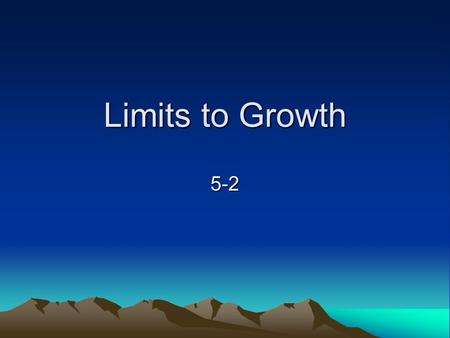 Limits to Growth 5-2. Limiting Factors Remember, primary productivity of an ecosystem can be reduced by limiting nutrients In the context of populations,