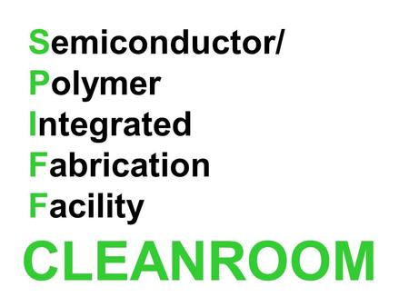 Semiconductor/ Polymer Integrated Fabrication Facility CLEANROOM.