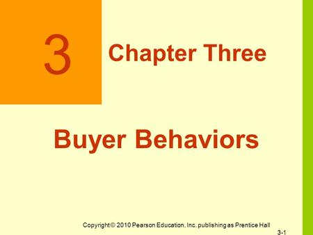 Copyright © 2010 Pearson Education, Inc. publishing as Prentice Hall 3-1 3 Chapter Three Buyer Behaviors.